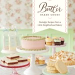 Butter Baked Goods the Cookbook