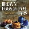 Brown Eggs and Jam Jars cover on eatlivetravelwrite.com