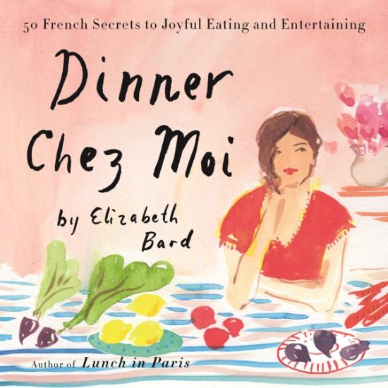 Elizabeth Bard Dinner Chez Moi on eatlivetravelwrite.com