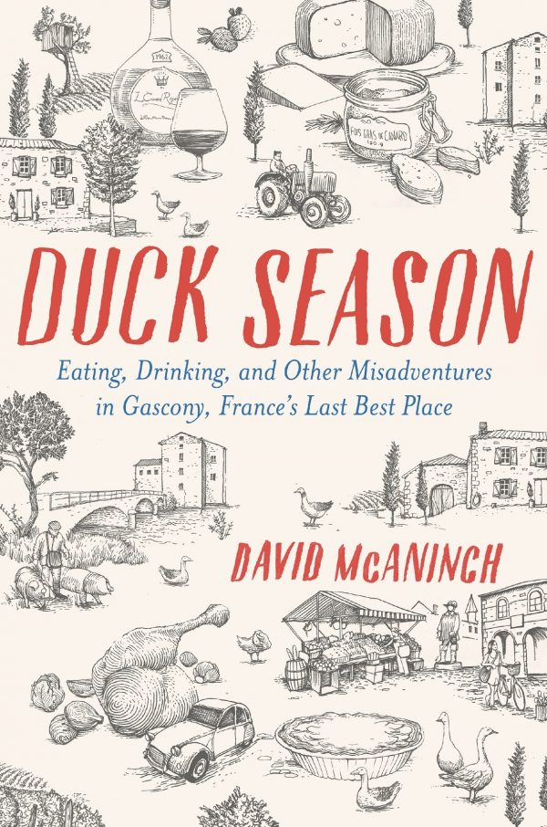 Duck Season Eating Drinking and Other Misadventures in Gascony France's Last Best Place byDavid McAnich on eatlivetravelwrite.com