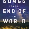 Songs for the end of the world book cover