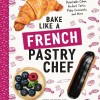Bake like a French Pastry Chef cover on eatlivetravelwrite.com
