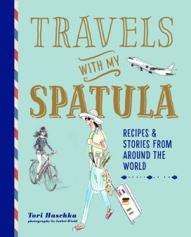 Travels with my Spatula : Recipes and Stories from Around the World